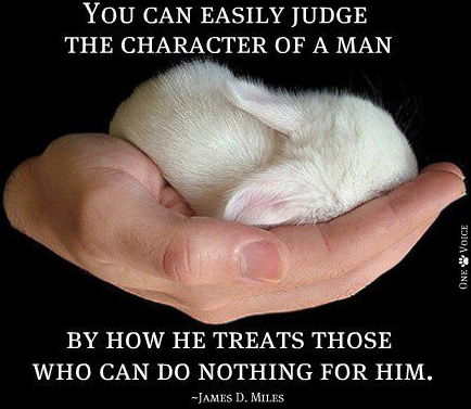 You can tell the measure of a man by how he treats those that can do nothing for him - James D. Mills