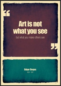 Art is not what you see, but what you make others see - Edgar Degas, Artwork by Shirley-Ann Dick